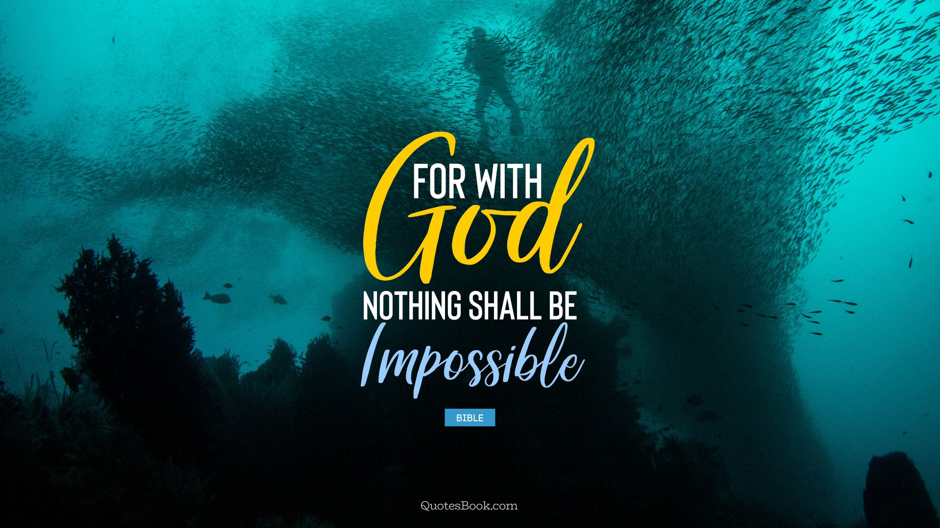 For with God nothing shall be impossible. - Quote by Bible