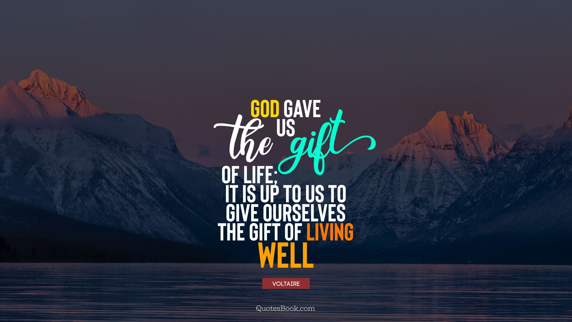 God gave us the gift of life; it is up to us to give ourselves the gift of living well. - Quote by Voltaire