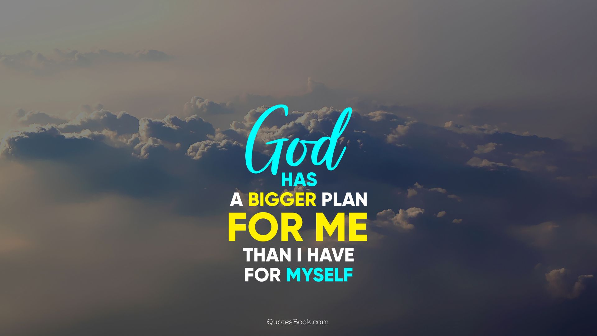 God has a bigger plan for me than I have for myself - QuotesBook