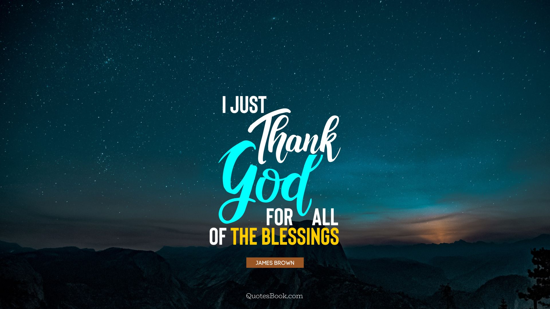 I just thank God for all of the blessings. - Quote by James Brown