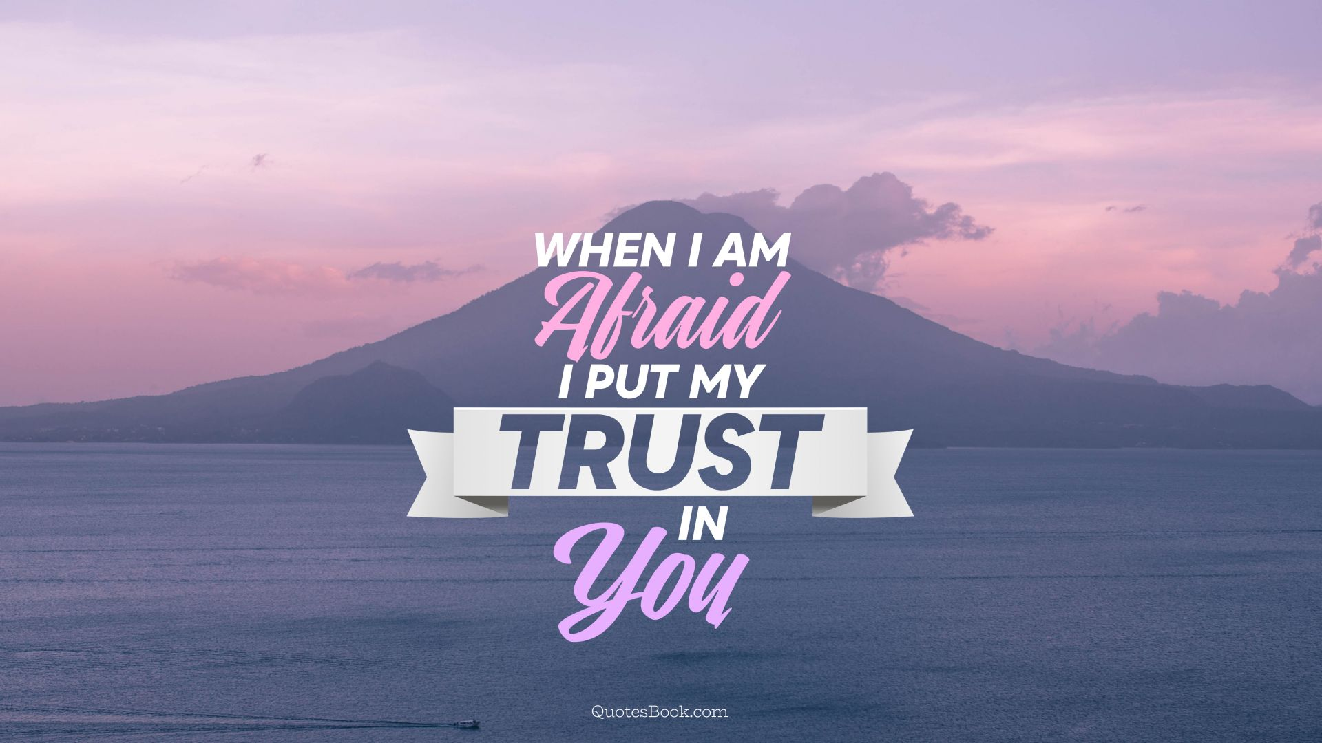 When I Am Afraid I Put My Trust In You Quotesbook