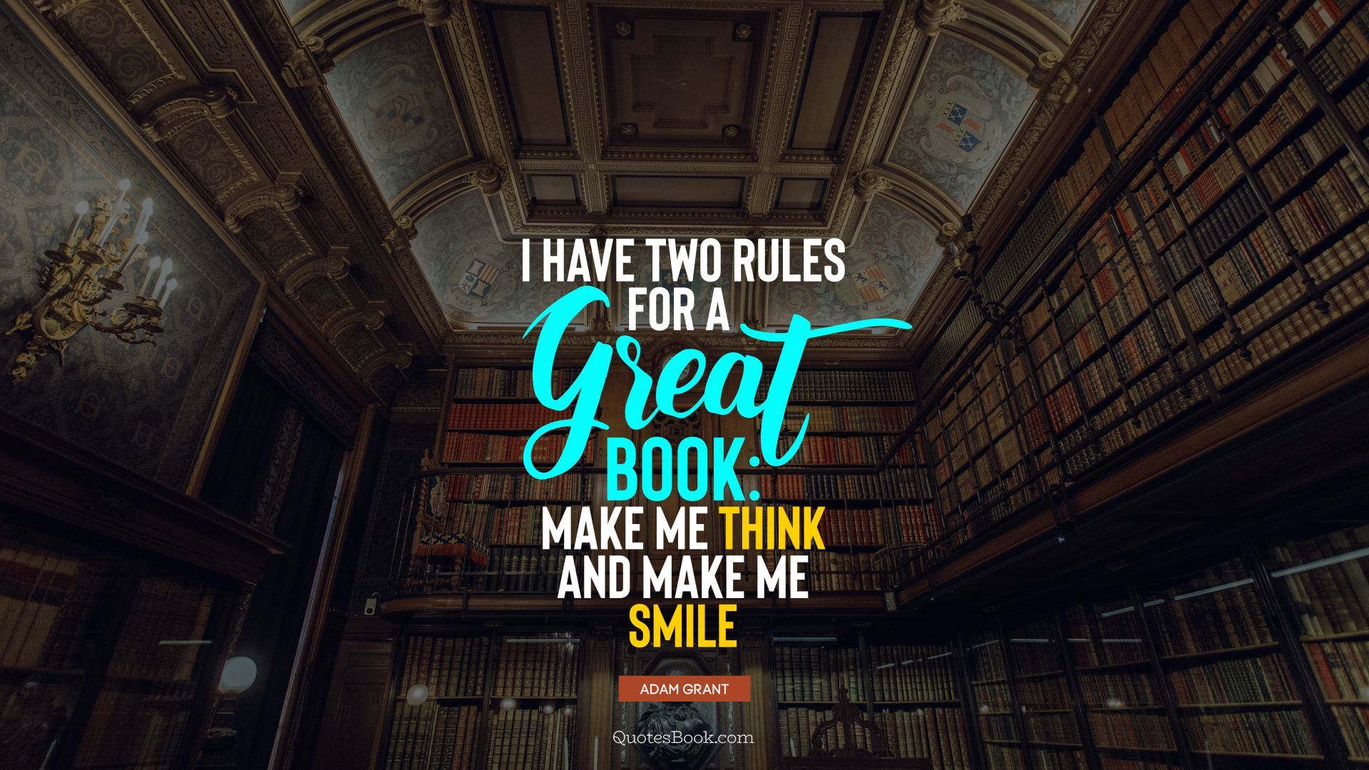 I have two rules for a great book: make me think and make me smile. - Quote by Adam Grant