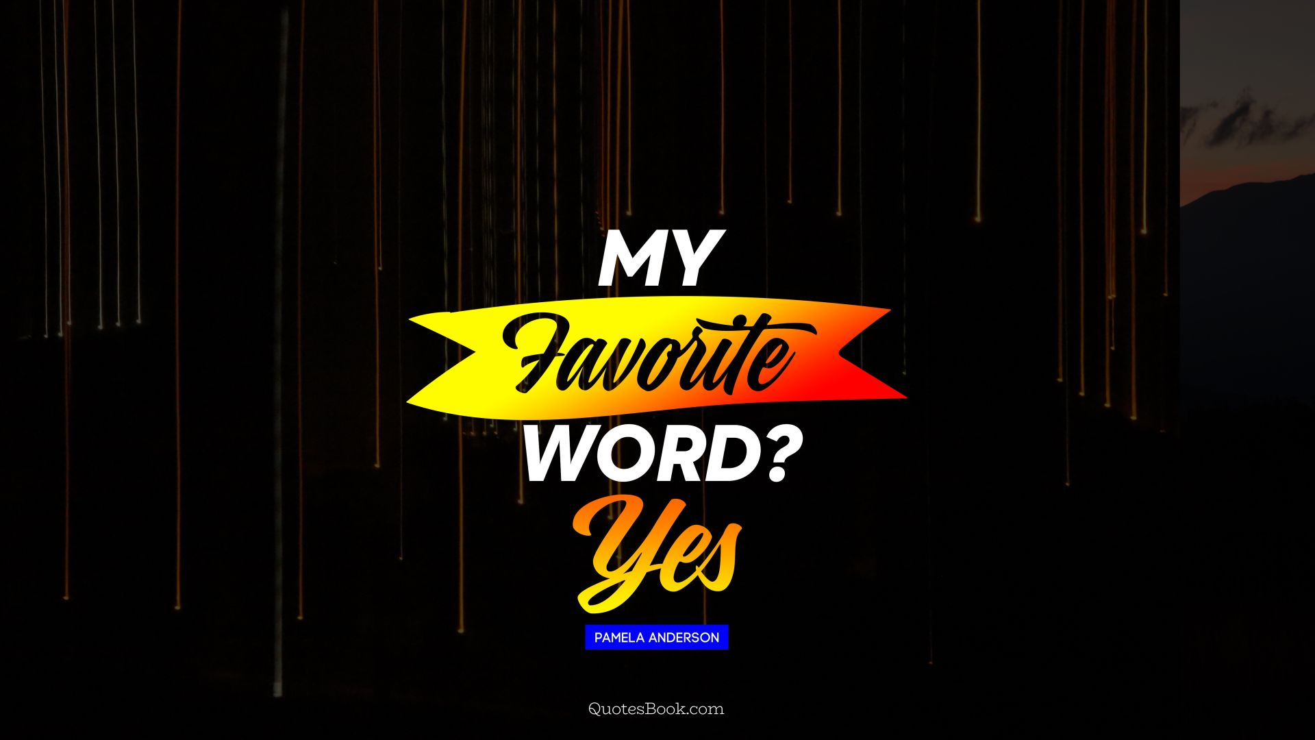 My favorite word? Yes. - Quote by Pamela Anderson