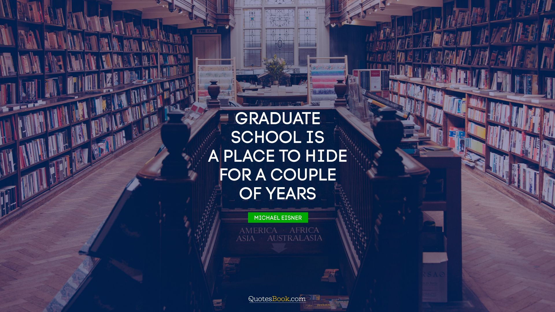 Graduate school is a place to hide for a couple of years. - Quote by Michael Eisner