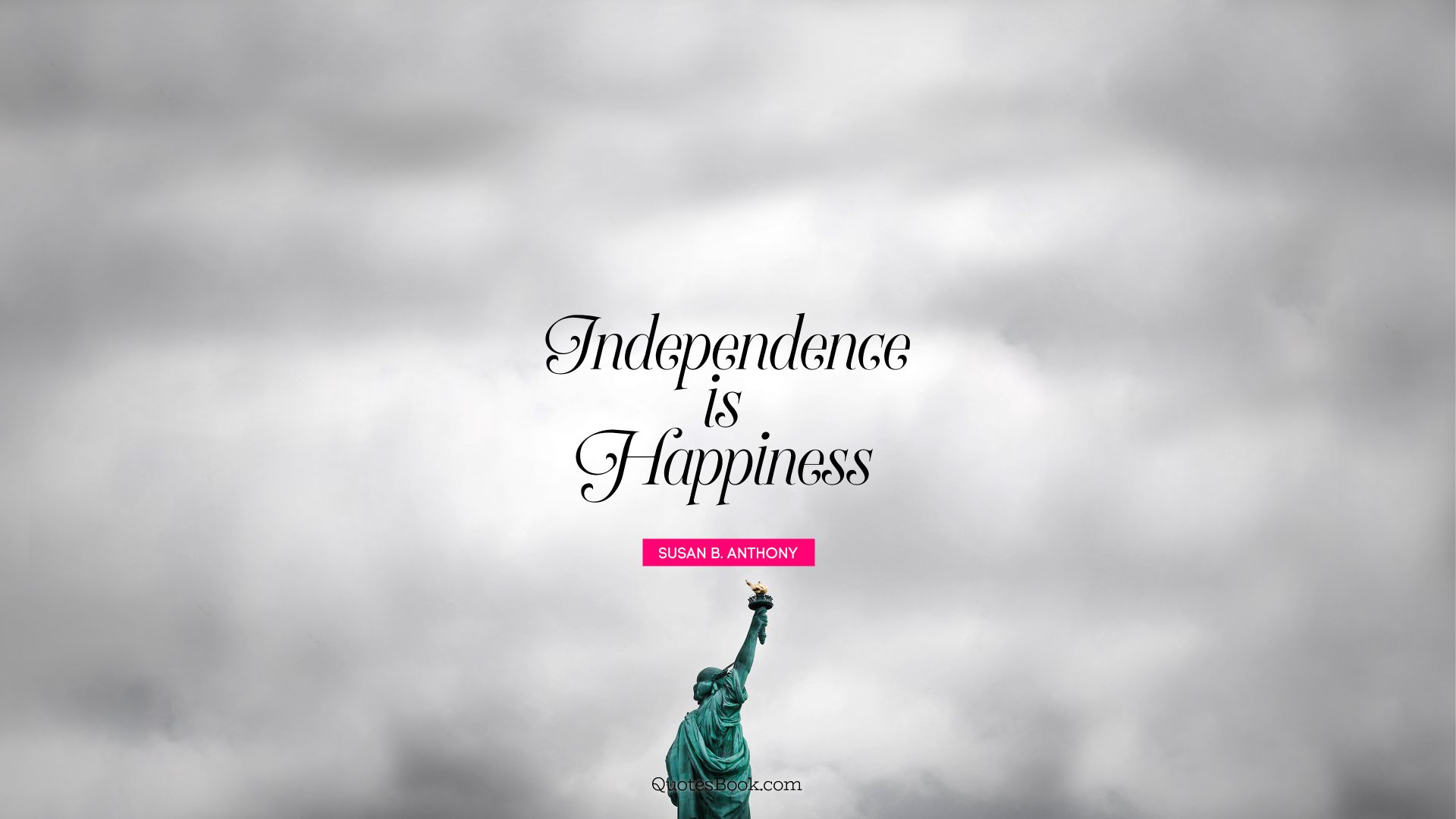 Independence is happiness. - Quote by Susan B. Anthony