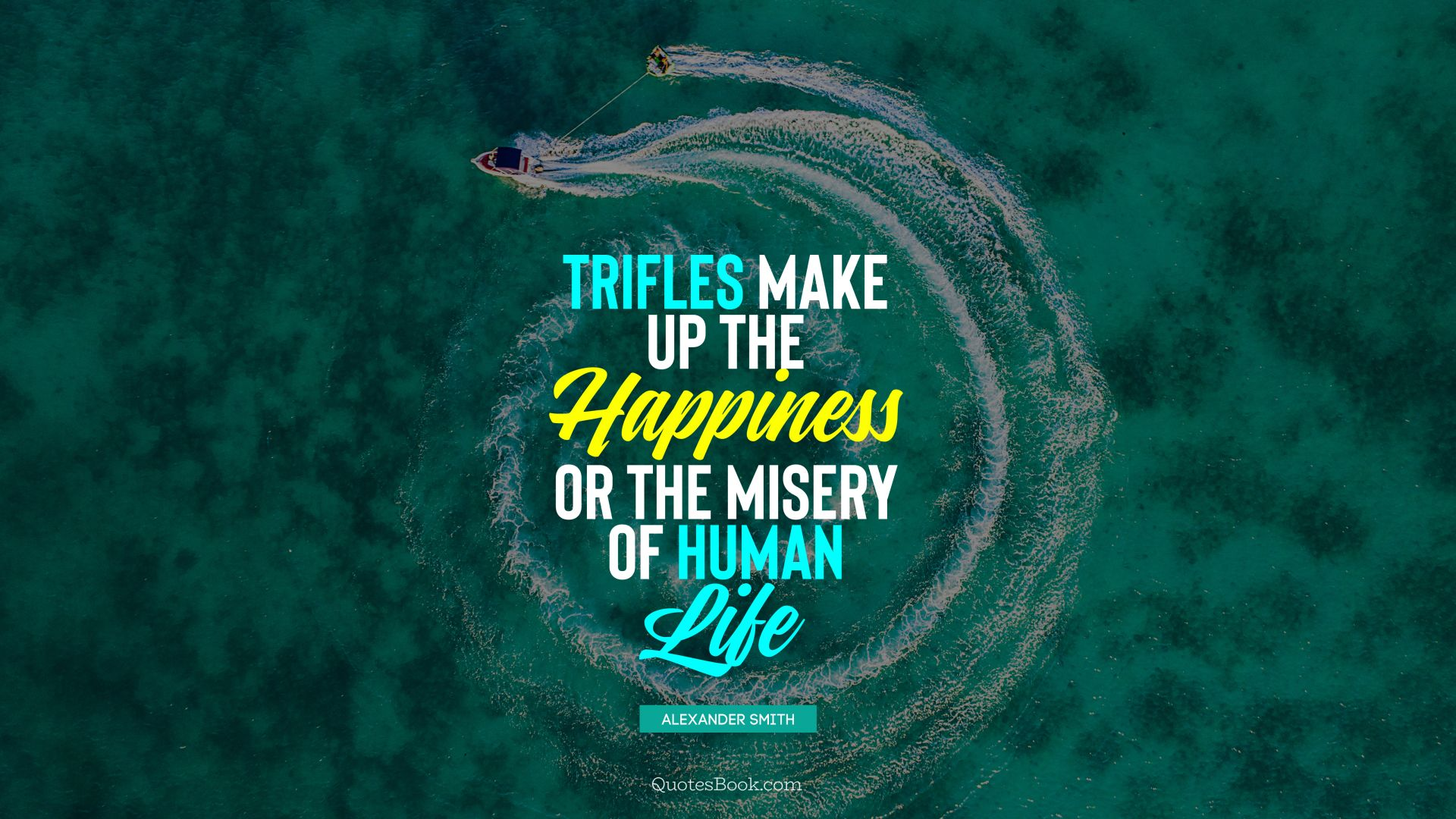Trifles make up the happiness or the misery of human life. - Quote by Alexander Smith