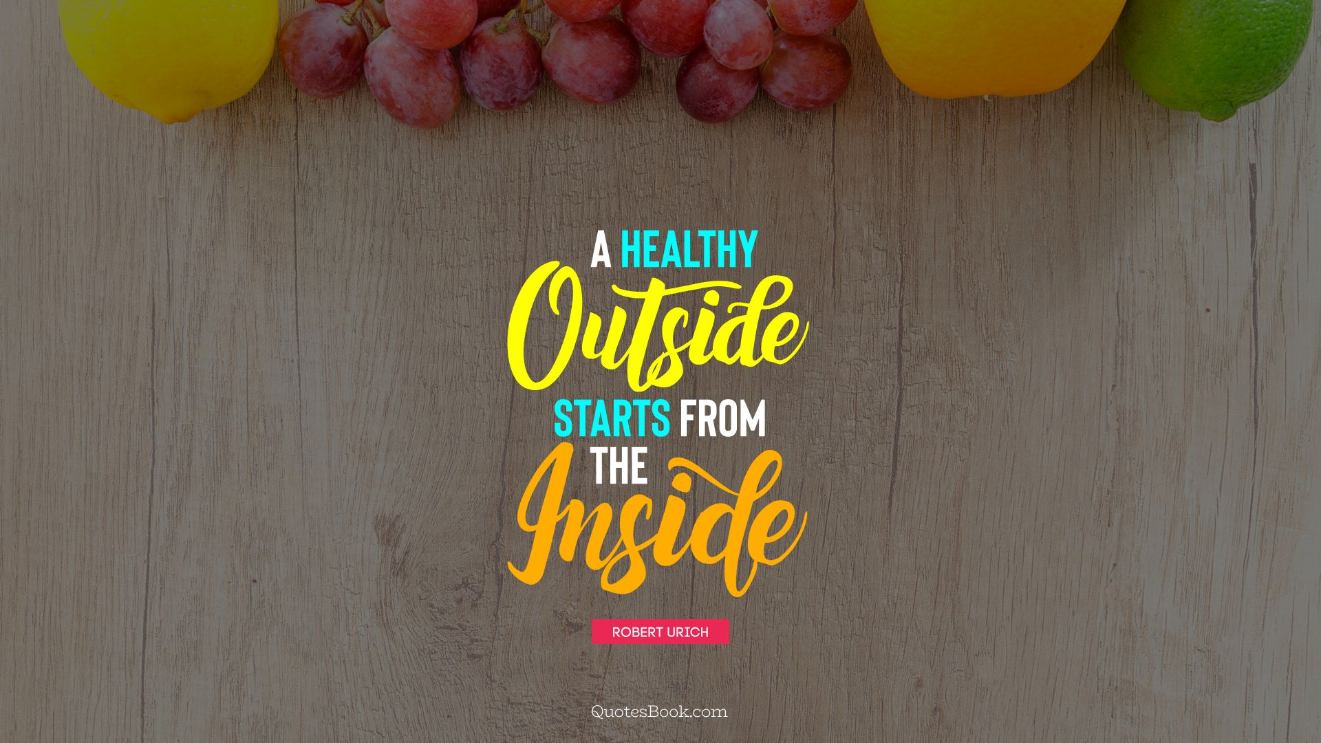 A healthy outside starts from the inside. - Quote by Robert Urich