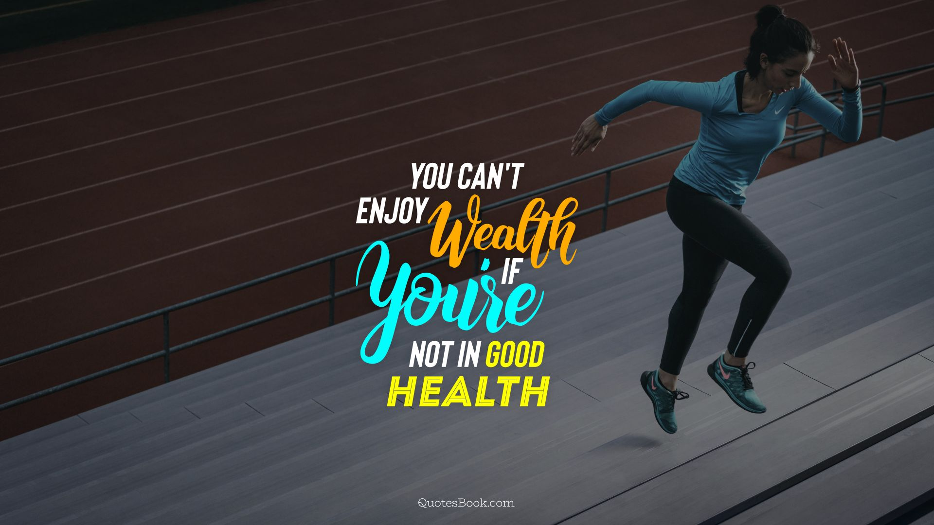 You can't enjoy wealth if you're not in good health