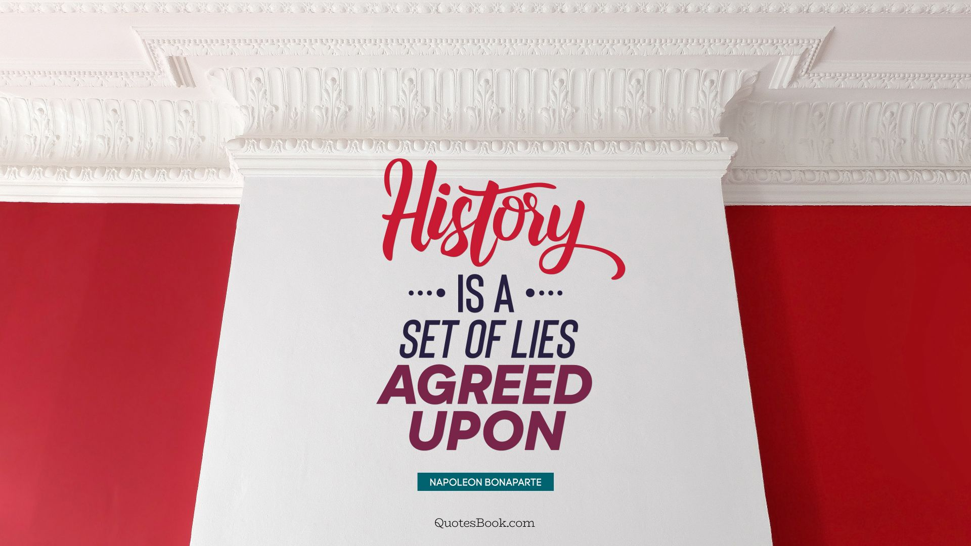 History is a set of lies agreed upon. - Quote by Napoleon Bonaparte