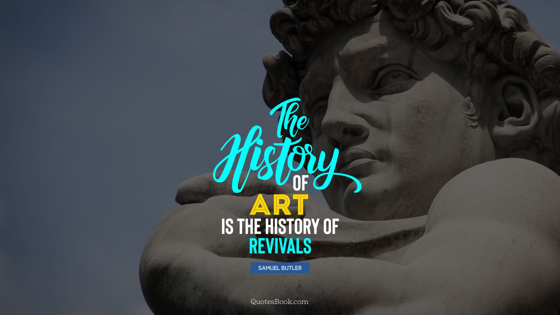 The history of art is the history of revivals  . - Quote by Samuel Butler