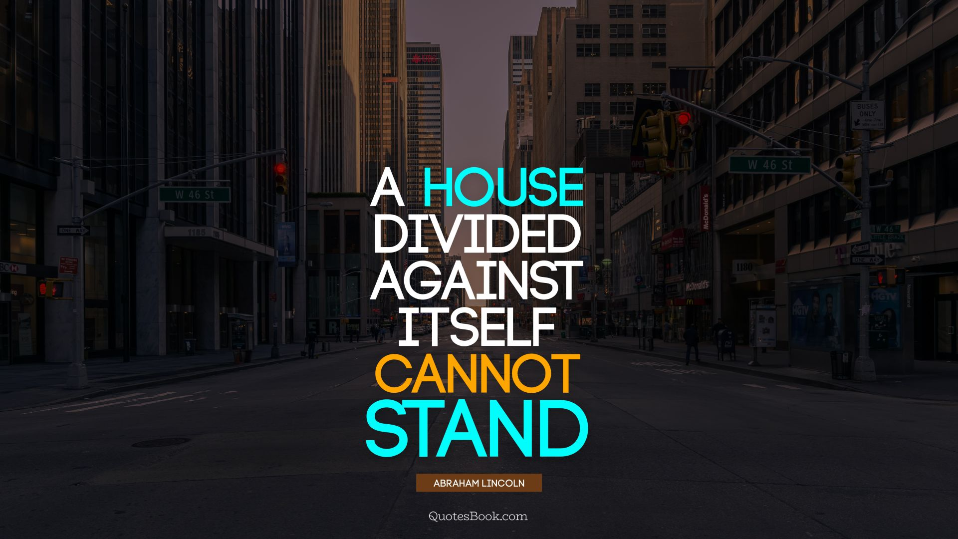 A house divided against itself cannot stand. - Quote by Abraham Lincoln