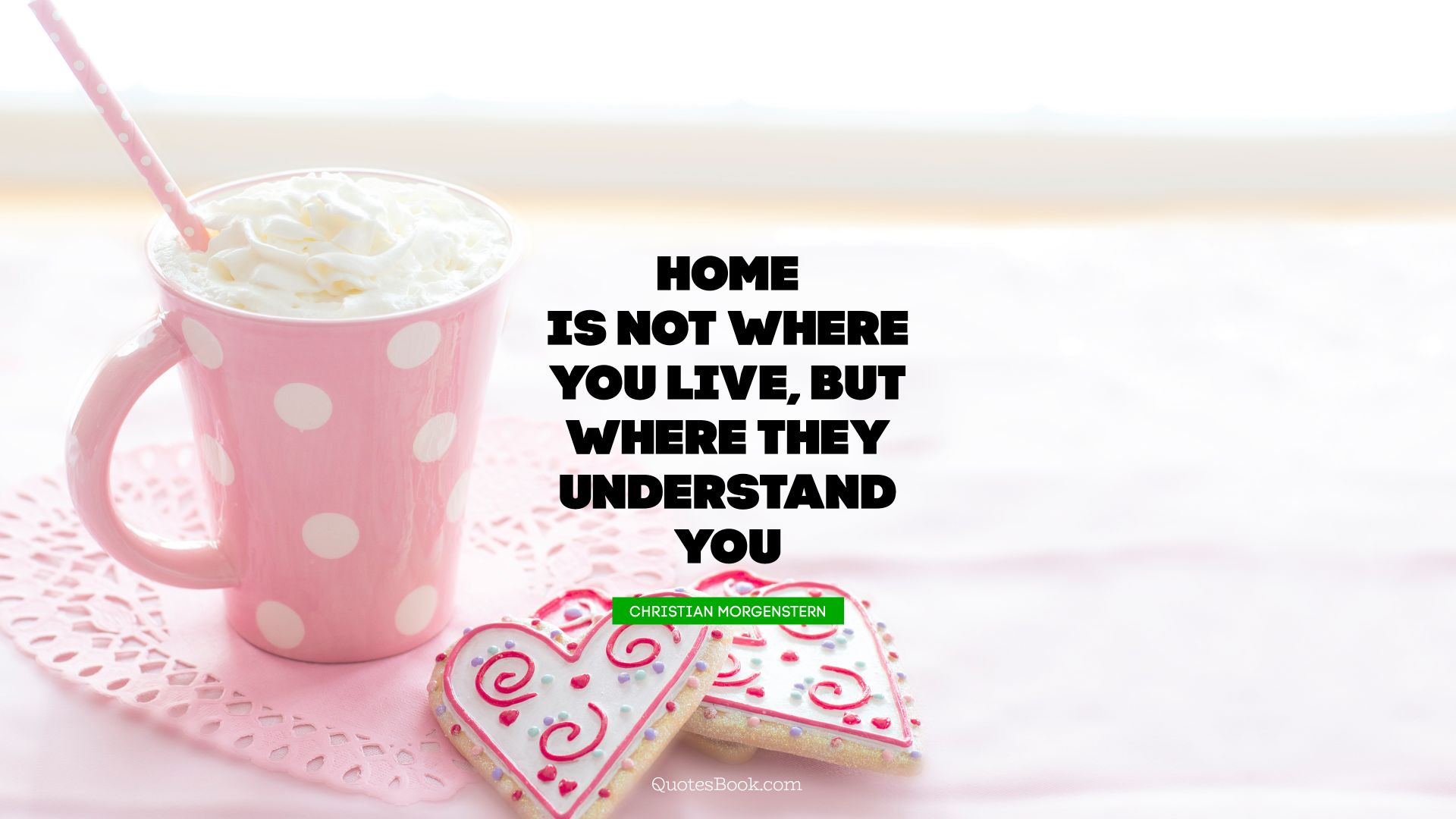 Home is not where you live, but where they understand you. - Quote by Christian Morgenstern