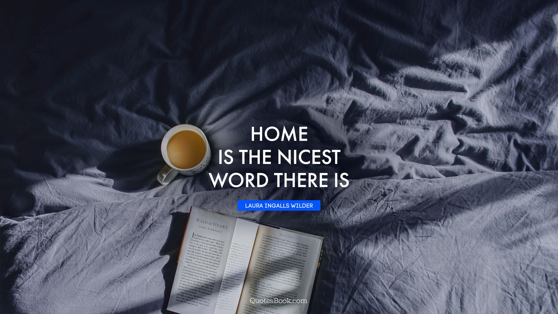 Home is the nicest word there is. - Quote by Laura Ingalls Wilder