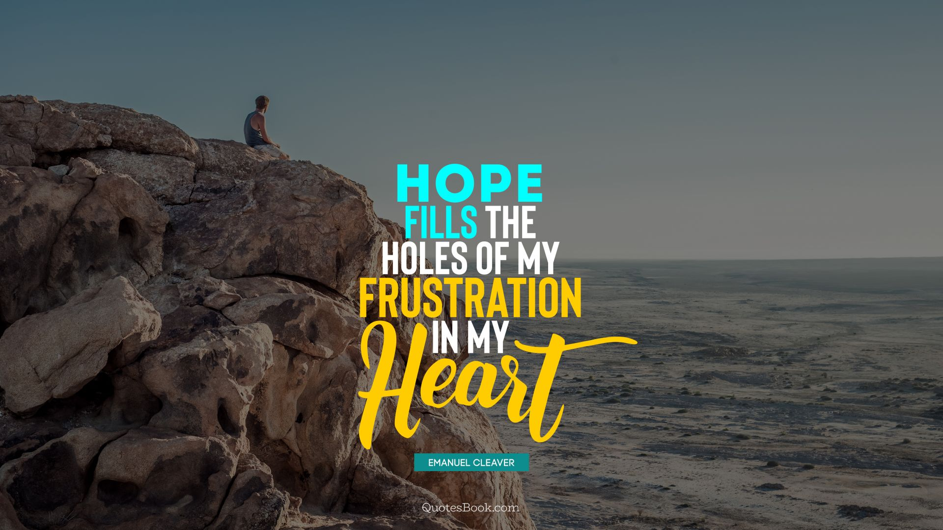 Hope fills the holes of my frustration in my heart. - Quote by Emanuel Cleaver