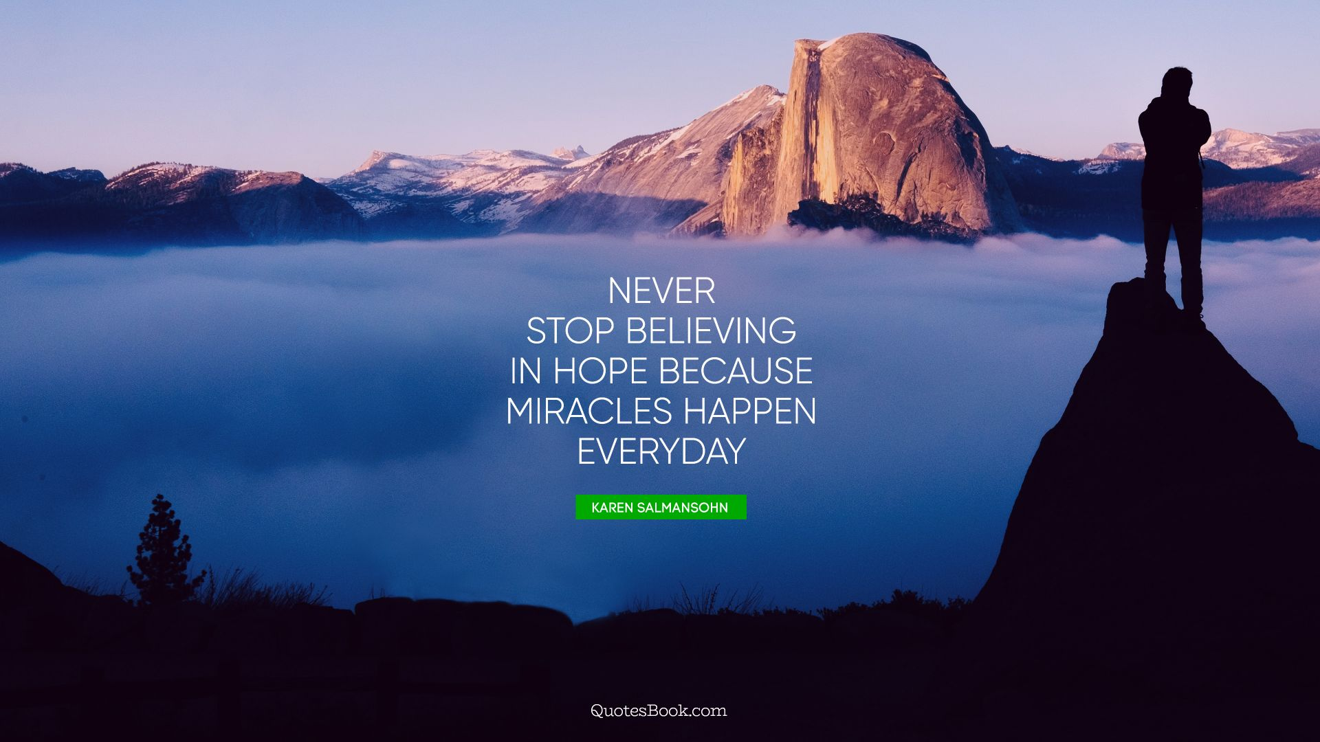 Never stop believing in hope because miracles happen everyday. - Quote by Karen Salmansohn