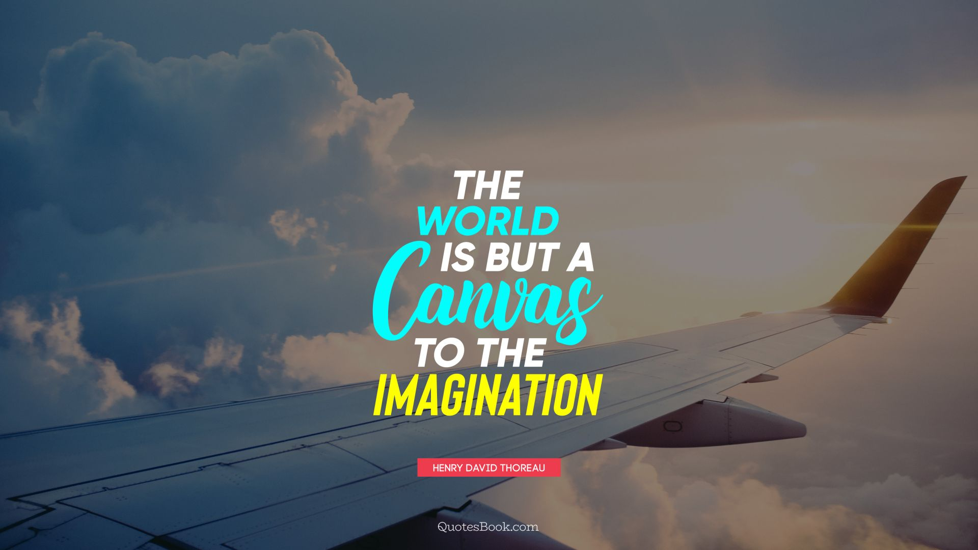 The world is but a canvas to the imagination. - Quote by Henry David Thoreau