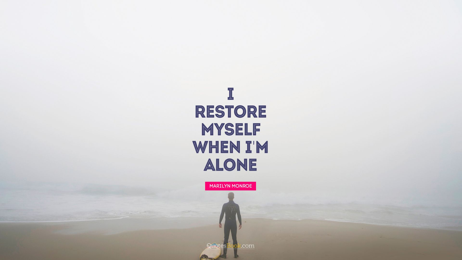I restore myself when I'm alone. - Quote by Marilyn Monroe
