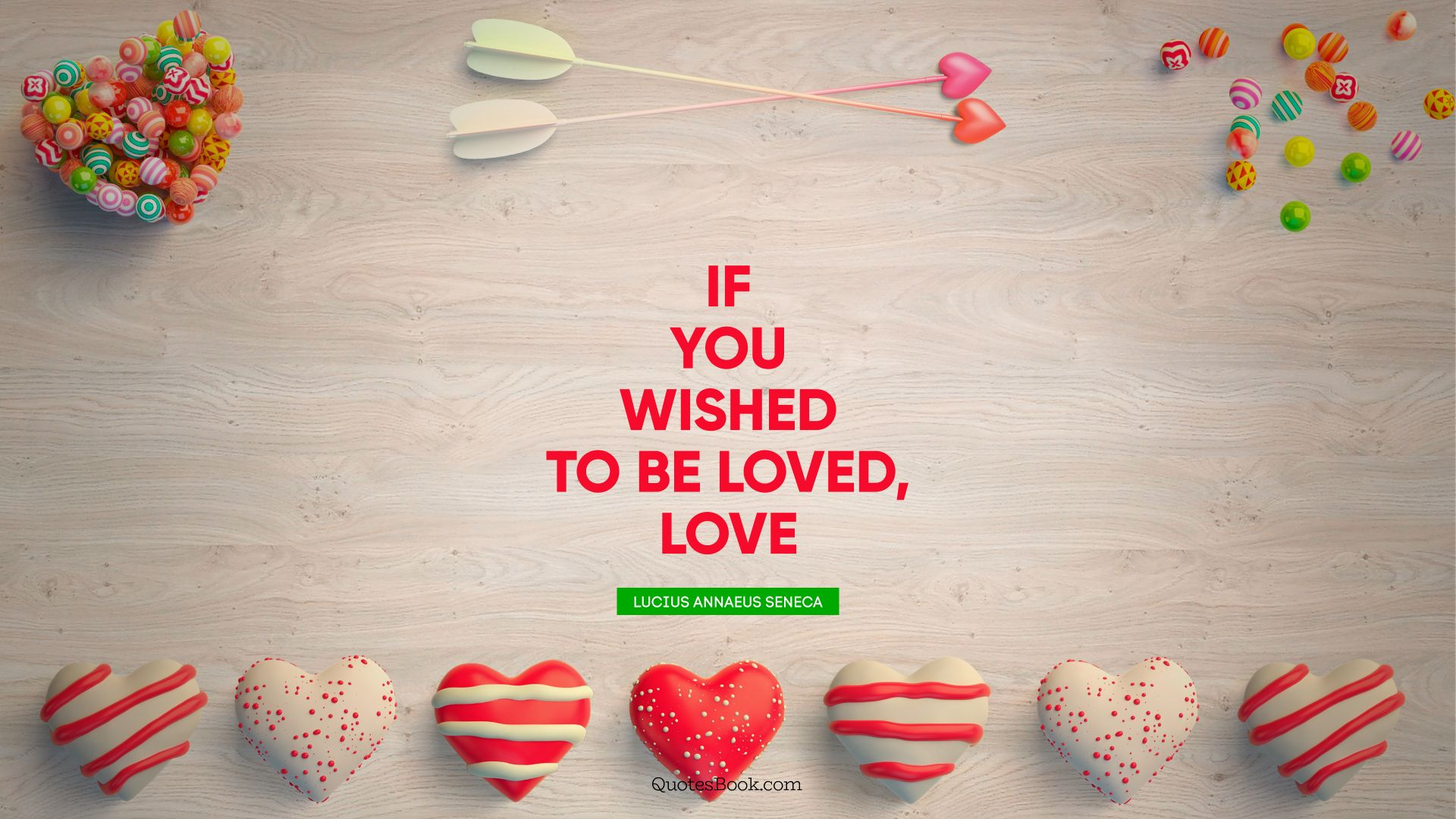 If you wished to be loved, love. - Quote by Lucius Annaeus Seneca