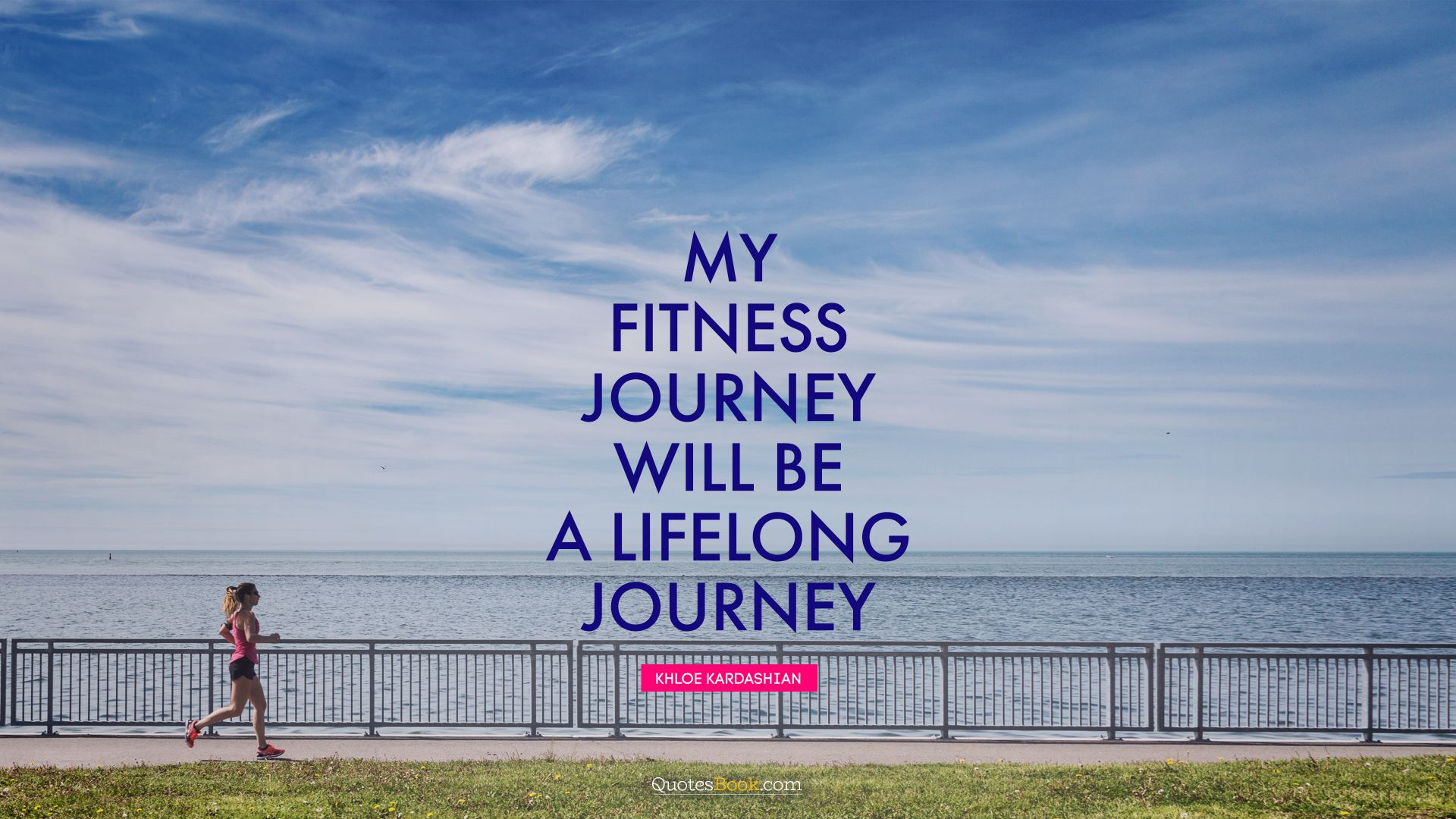 My fitness journey will be a lifelong journey. - Quote by Khloe Kardashian