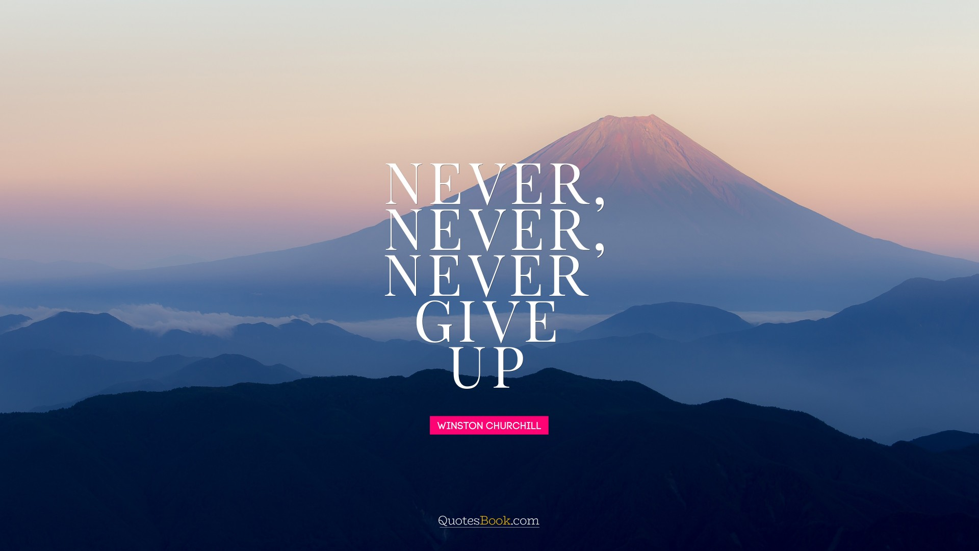 Never, never, never give up. - Quote by Winston Churchill