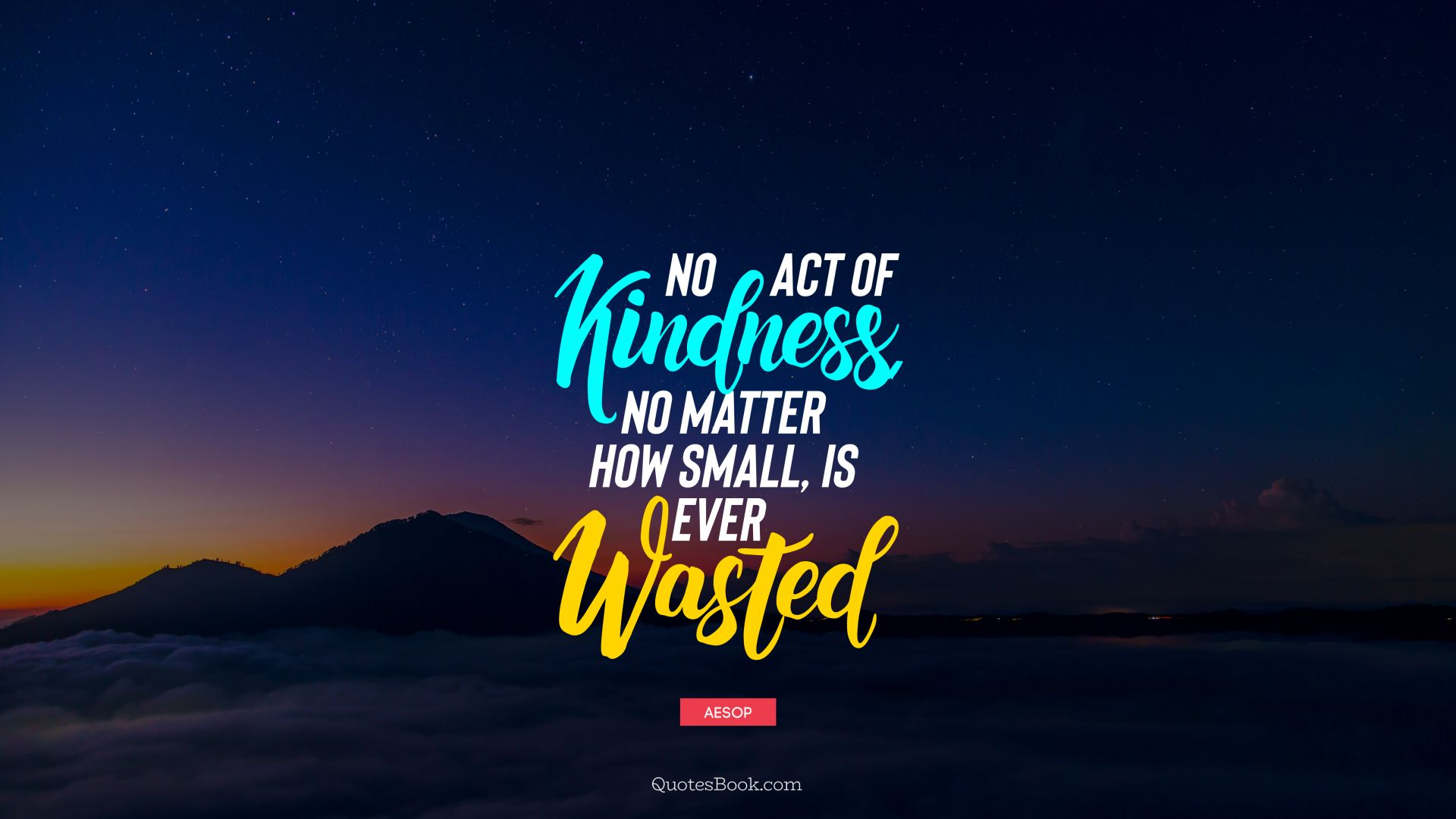 No act of kindness, no matter how small, is ever wasted. - Quote by Aesop