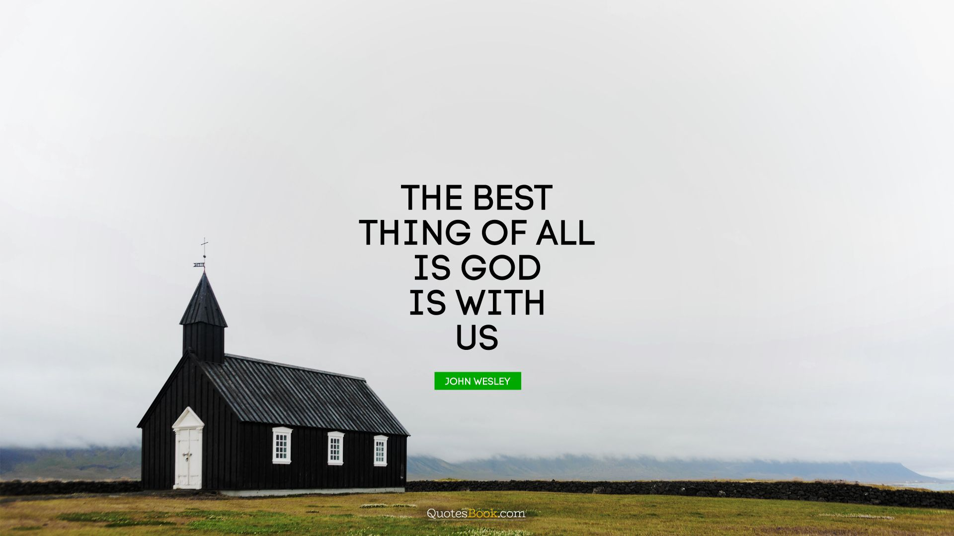 The best thing of all is God is with us. - Quote by John Wesley