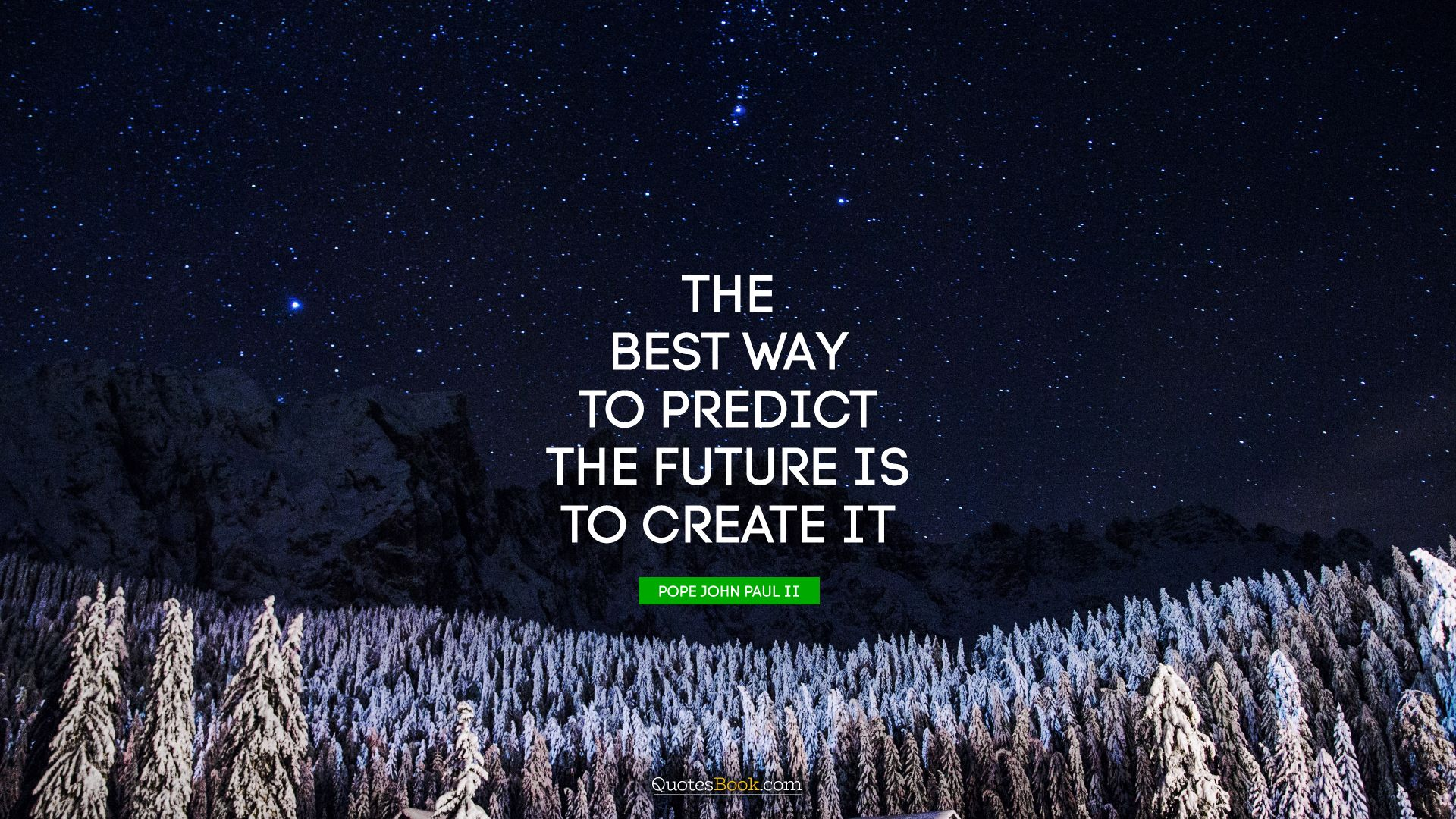 The best way to predict the future is to create it. - Quote by Peter Drucker