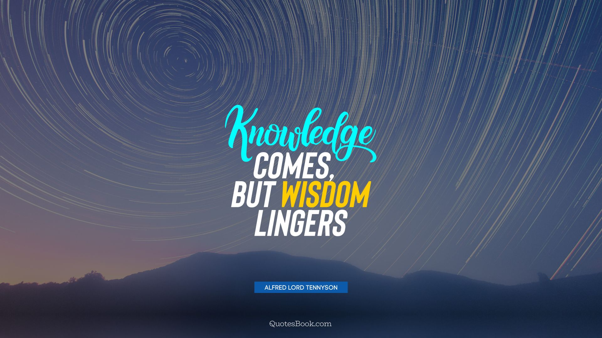 Knowledge comes, but wisdom lingers. - Quote by Alfred Lord Tennyson