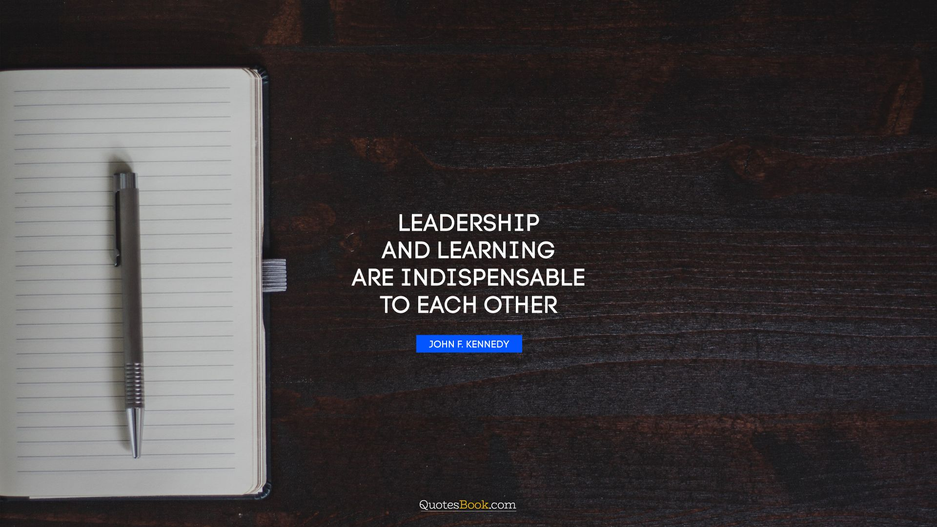 Leadership and learning are indispensable to each other. - Quote by John F. Kennedy