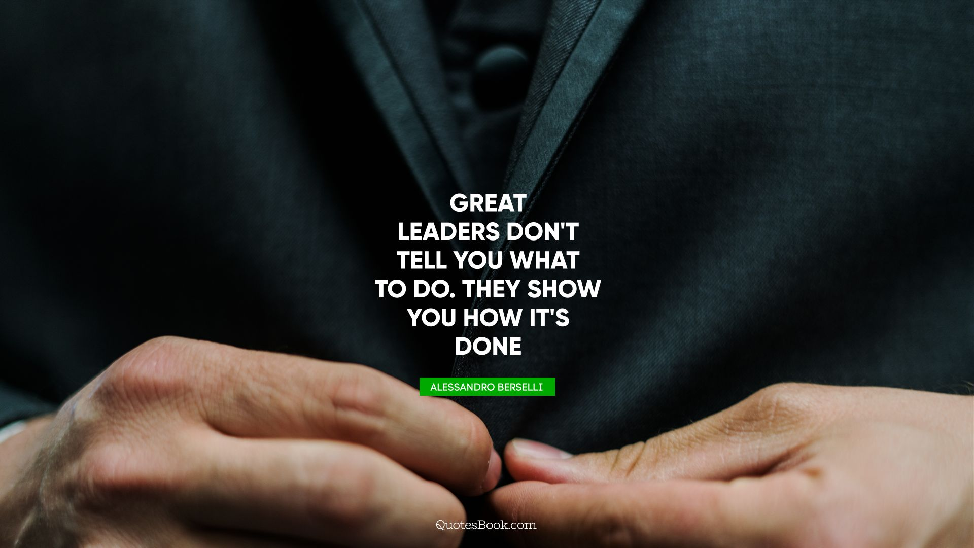 Great leaders don't tell you what to do. They show you how it's done. - Quote by Alessandro Berselli