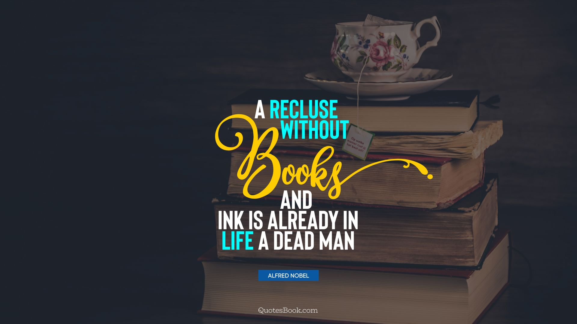 A recluse without books and ink is already in life a dead man. - Quote by Alfred Nobel