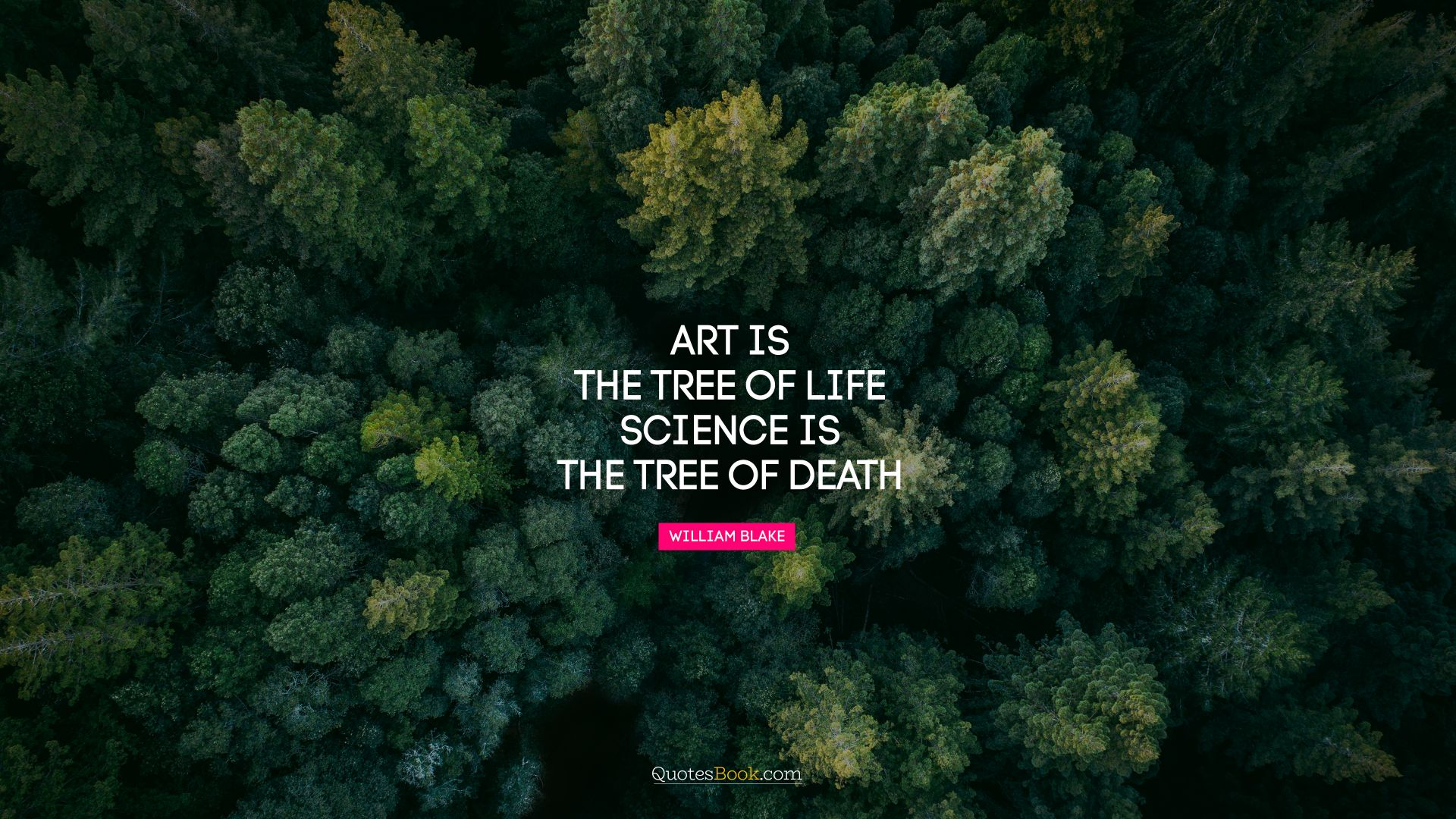 Art is the tree of life. Science is the tree of death. - Quote by William Blake