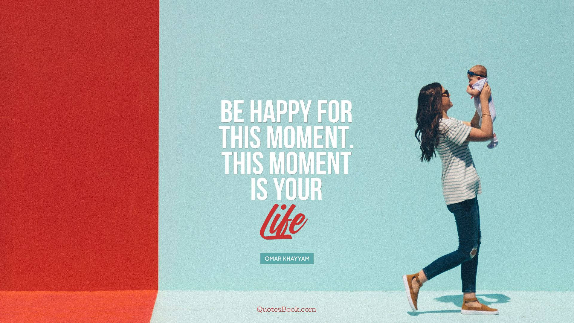 Be happy for this moment. This moment is your life. - Quote by Omar Khayyam