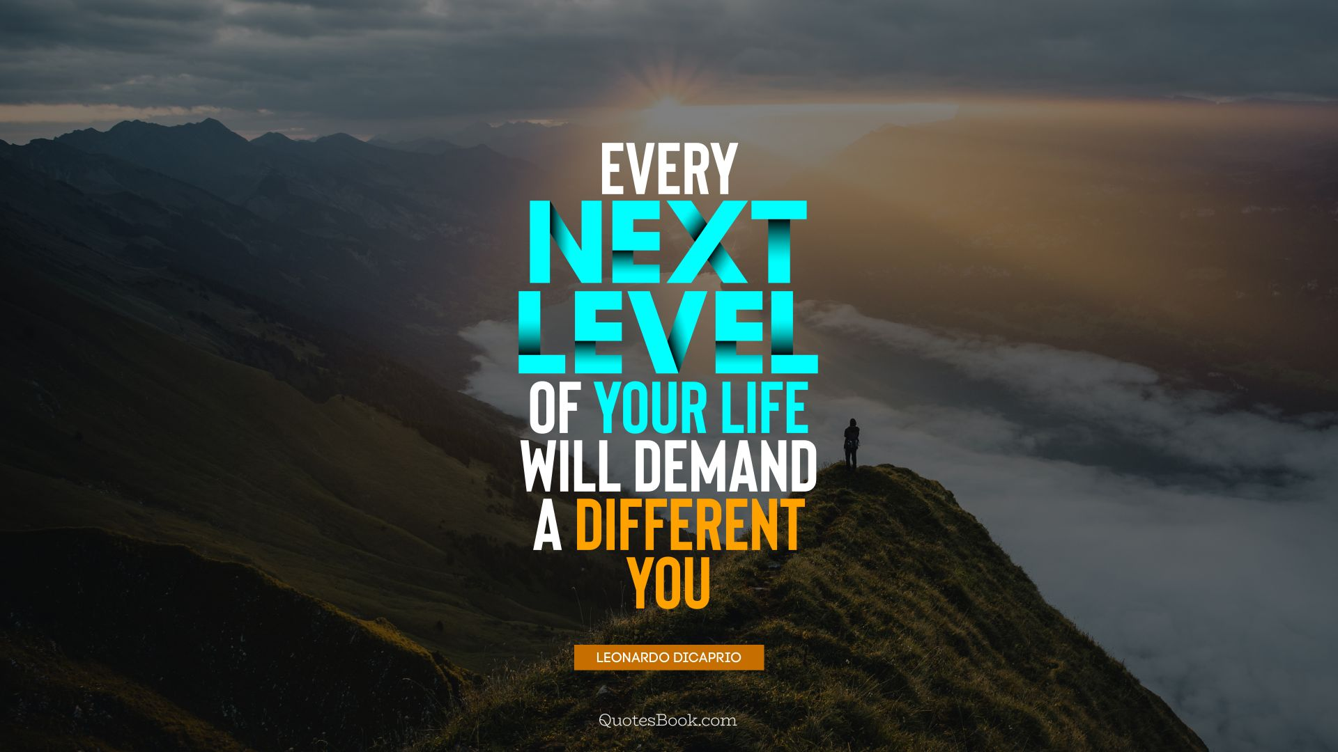 Every next level of your life will demand a different you. - Quote by Leonardo DiCaprio