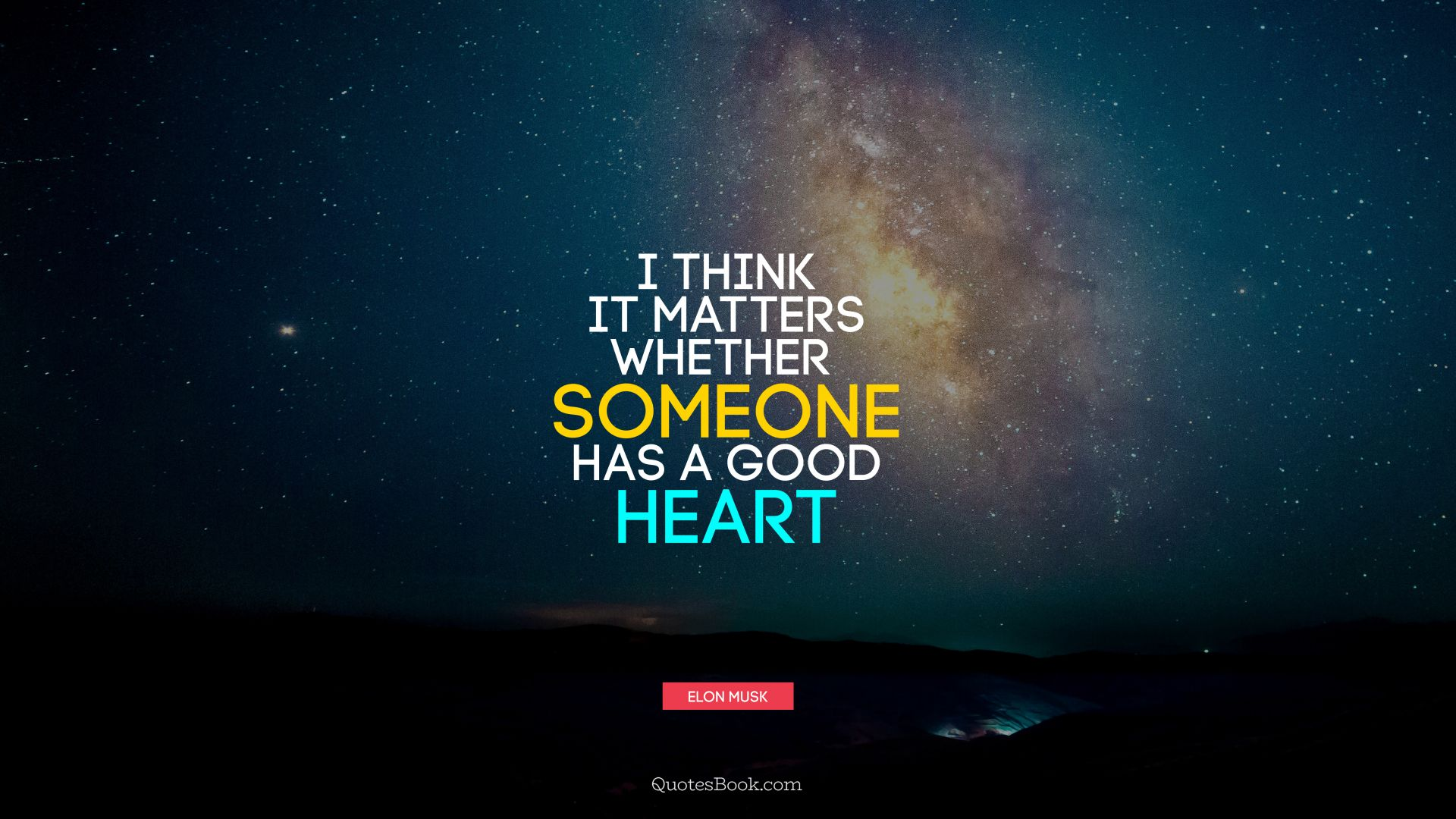 I think it matters whether someone has a good heart. - Quote by Elon Musk