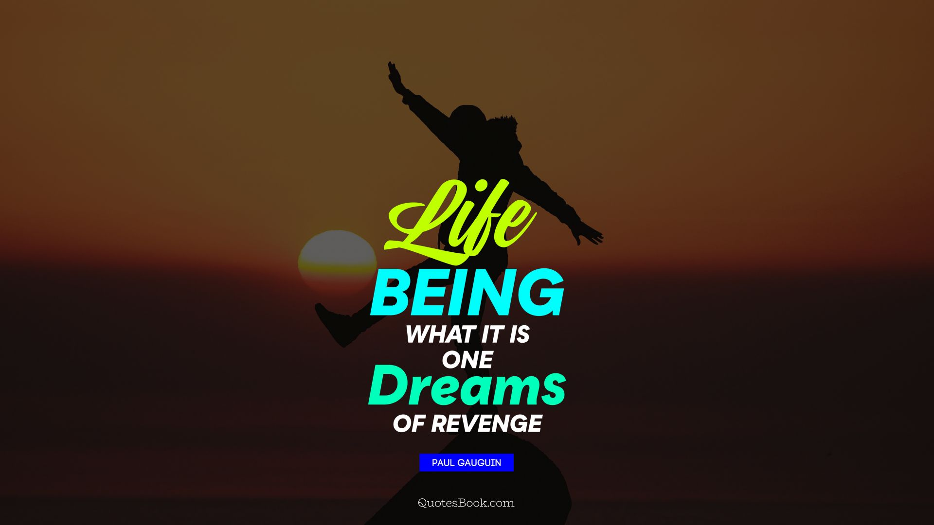 Life being what it is, one dreams of revenge. - Quote by Paul Gauguin