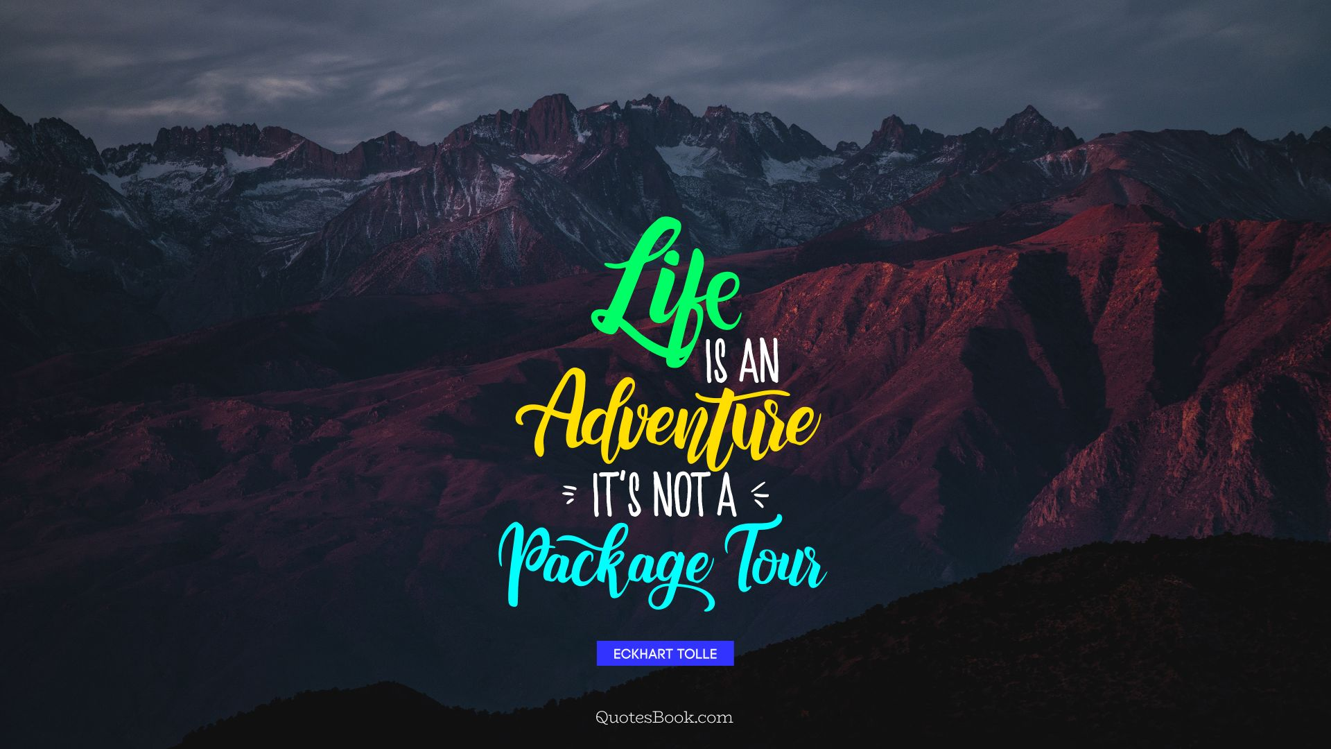 Life is an adventure, it's not a package tour. - Quote by Eckhart Tolle