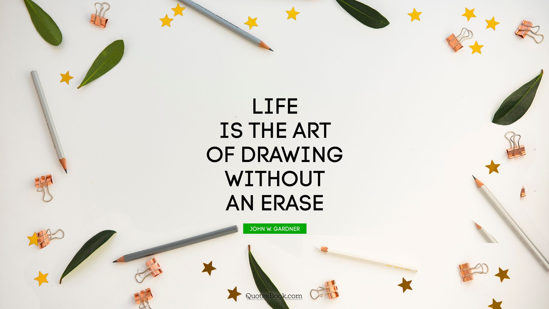 Life is the art of drawing without an erase. - Quote by John W. Gardner