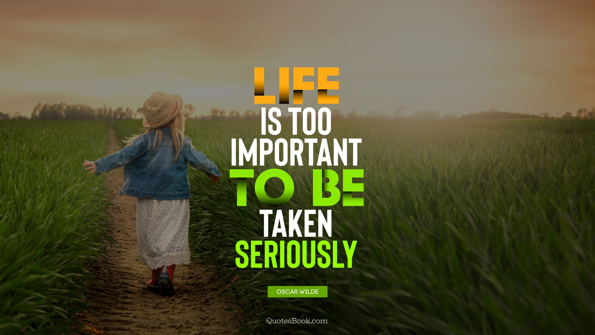 Life is too important to be taken seriously. - Quote by Oscar Wilde