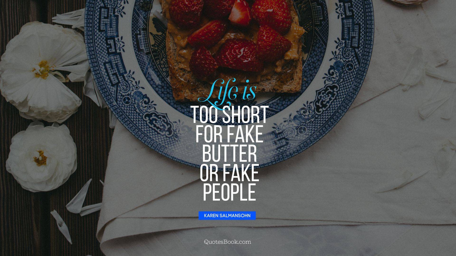 Life is too short for fake butter or fake 