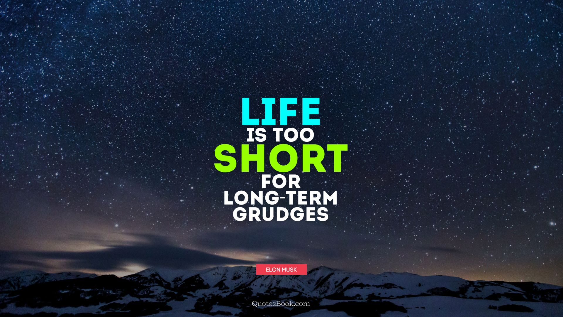 Life is too short for long-term grudges. - Quote by Elon Musk