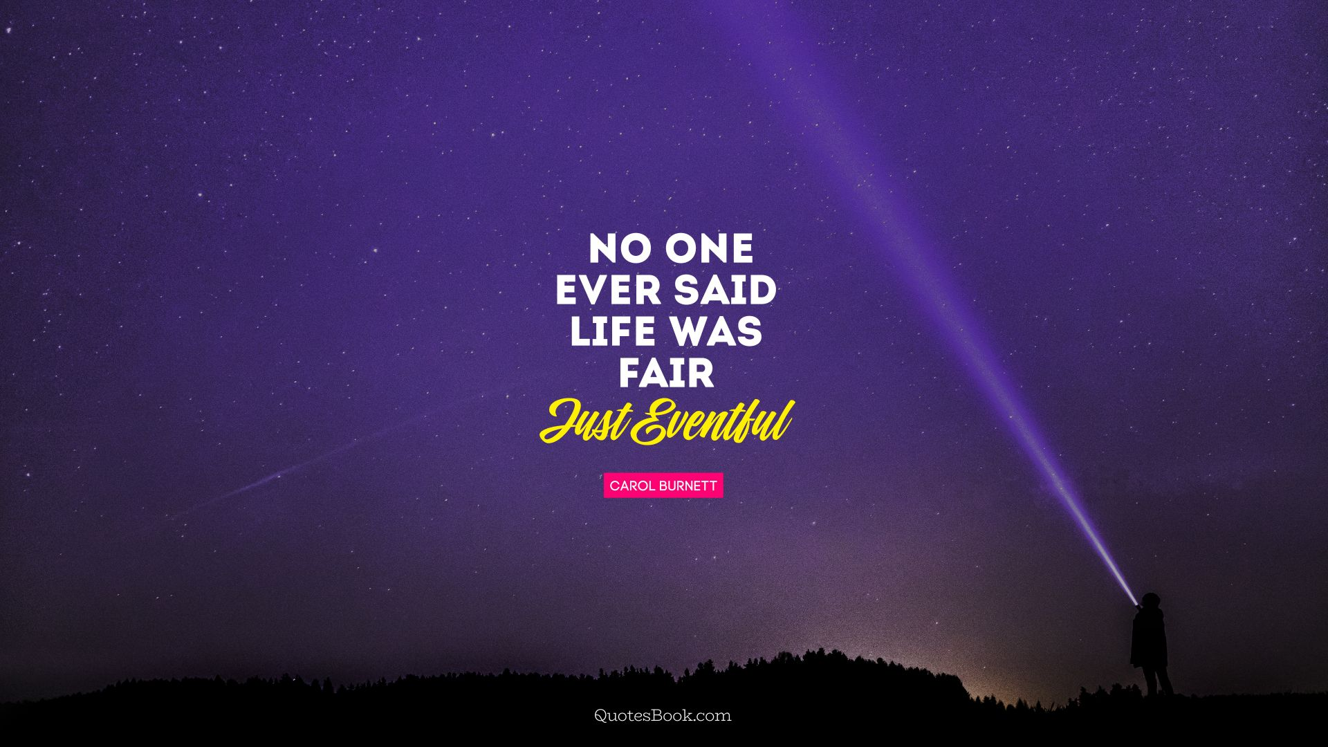 No one ever said life was fair. Just Eventful. - Quote by Carol Burnett