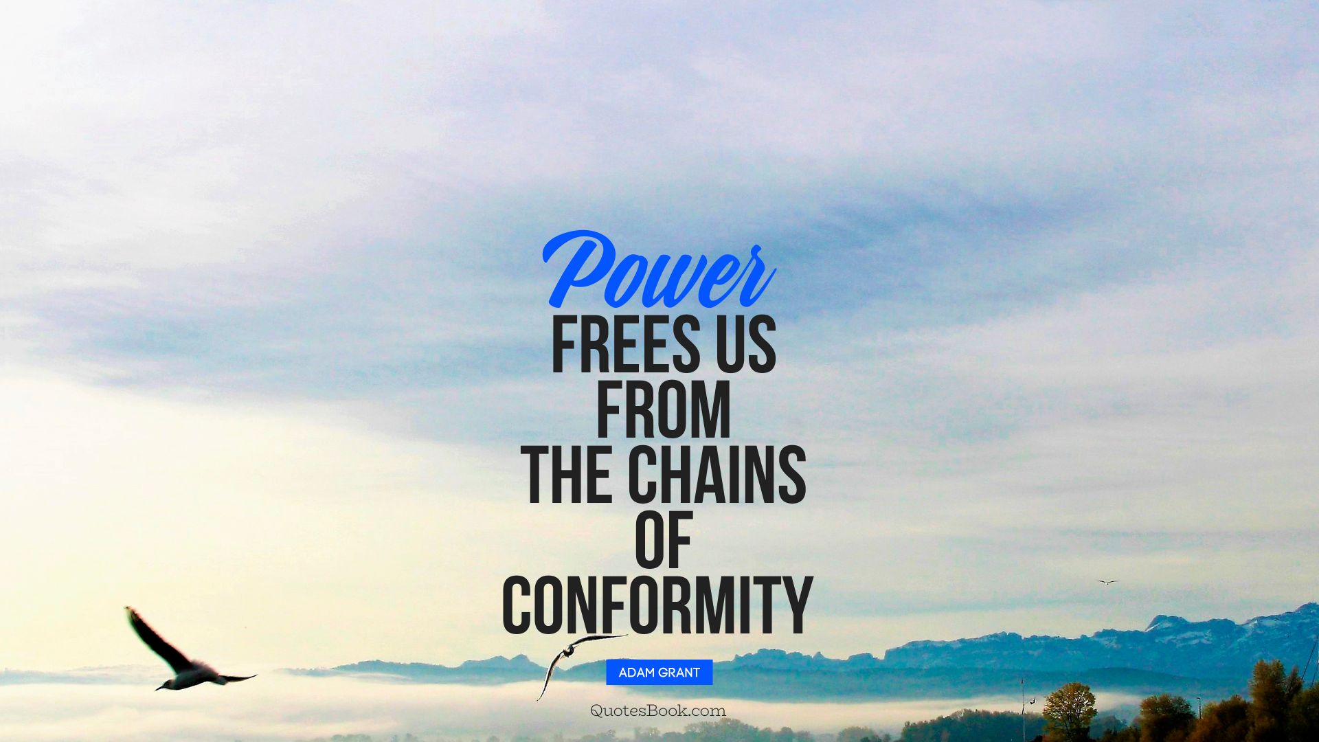 Power frees us from the chains of conformity . - Quote by Adam Grant