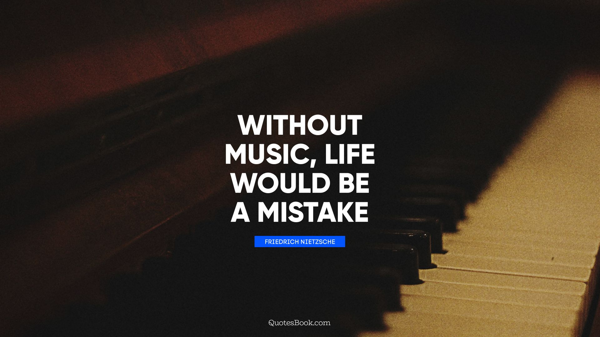 Without music, life would be a mistake. - Quote by Friedrich Nietzsche