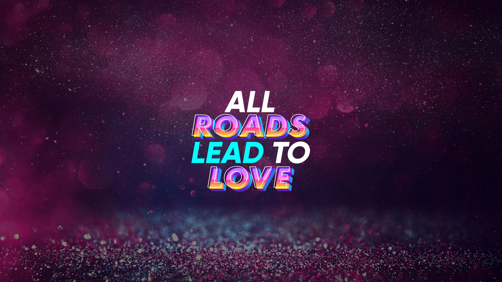All roads lead to love. - Quote by QuotesBook