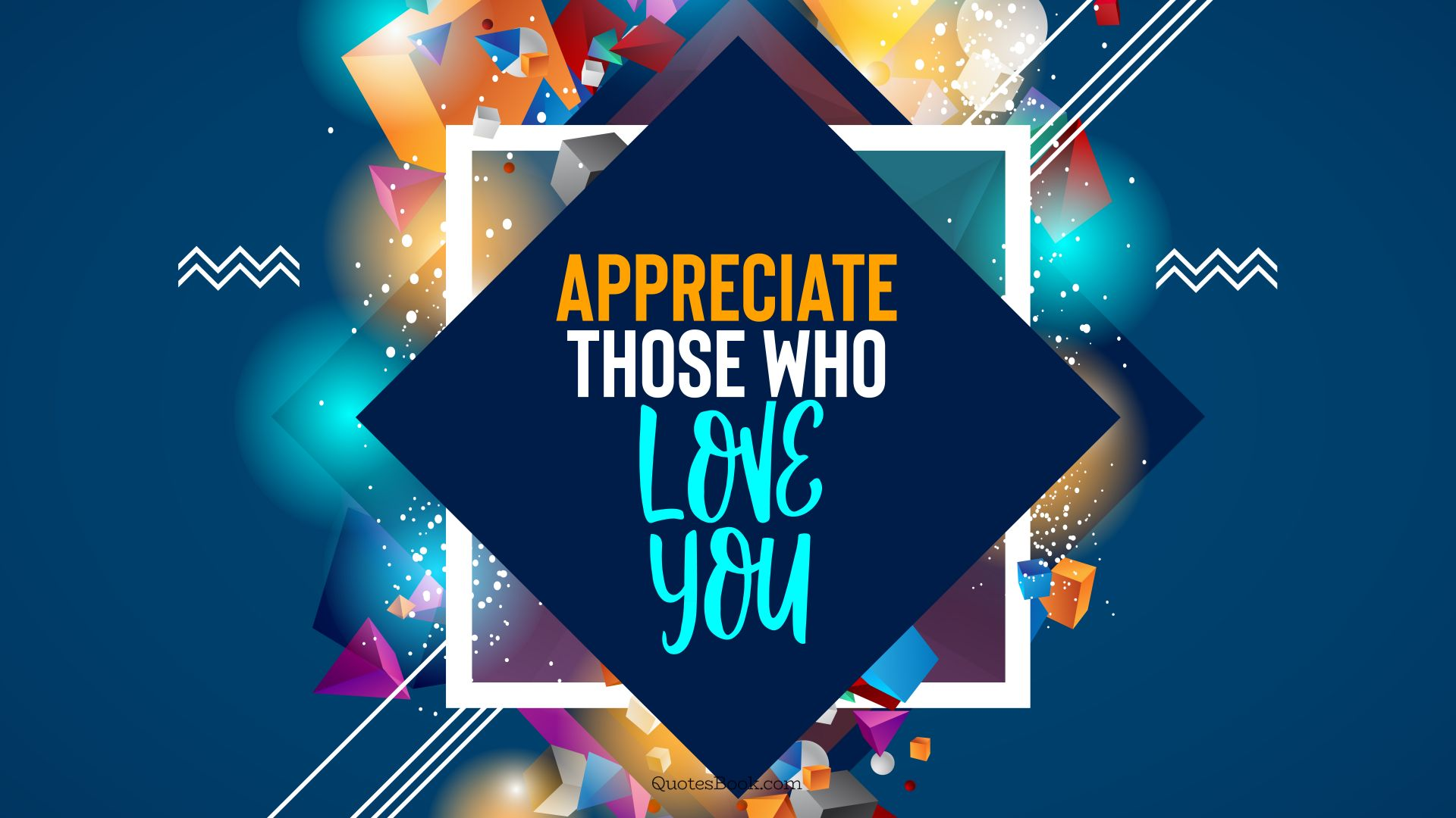 Appreciate those who love you. - Quote by QuotesBook