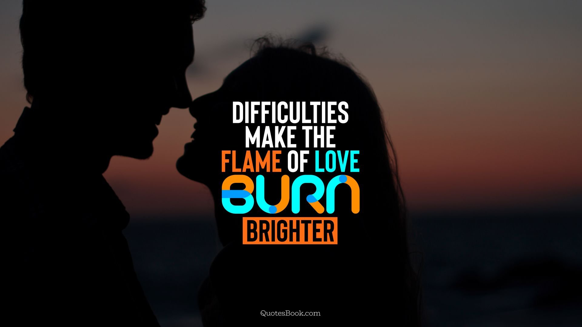 Difficulties make the flame of love burn brighter. - Quote by QuotesBook