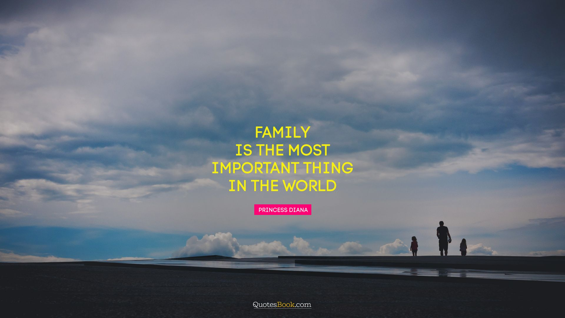 Family is the most important thing in the world. - Quote by Princess Diana