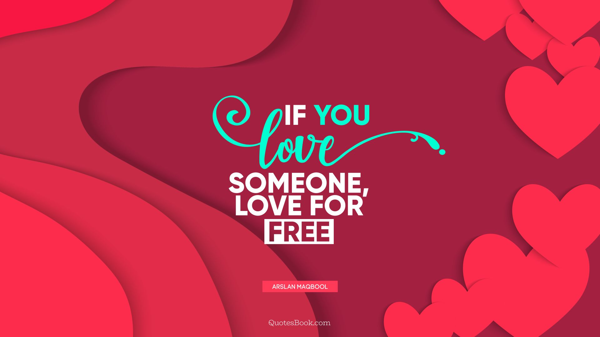 If you love someone, love for free. - Quote by Arslan Maqbool