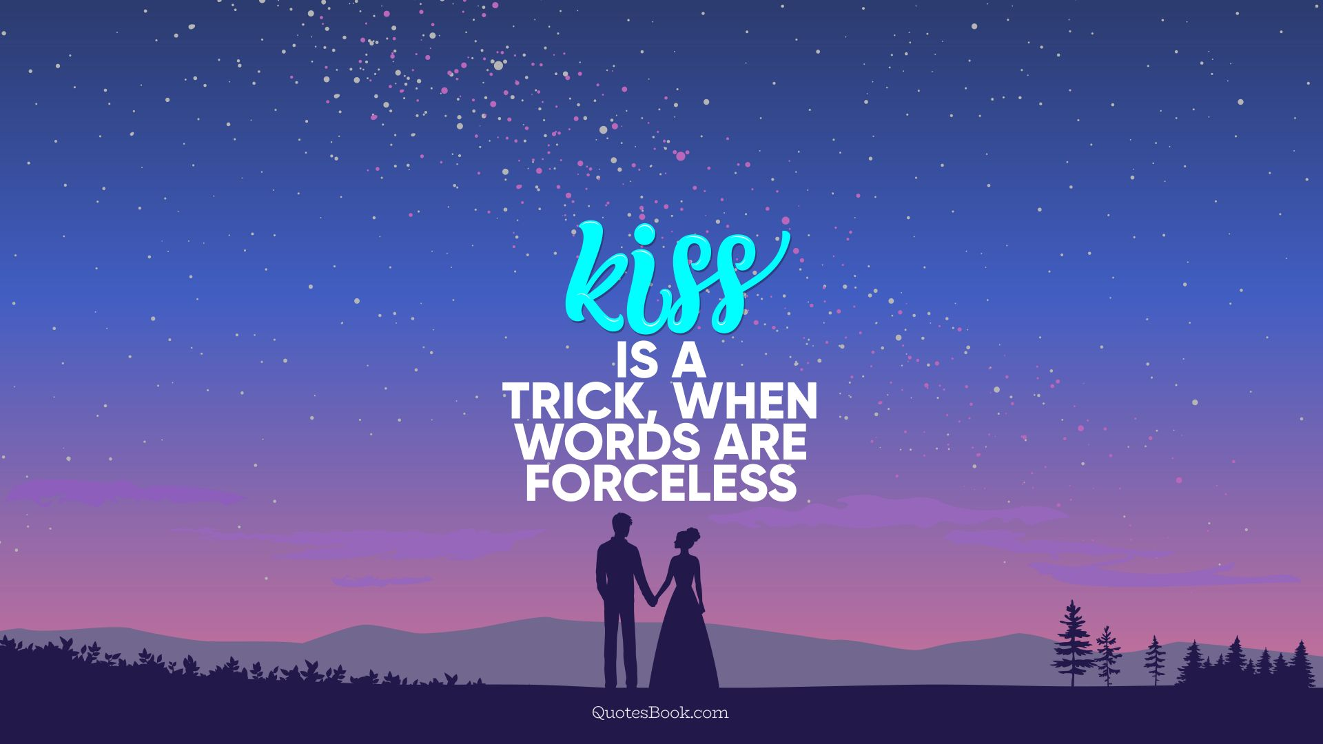 Kiss is a trick, when words are forceless. - Quote by QuotesBook